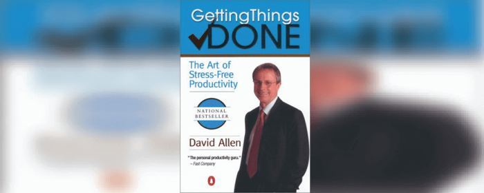 David Allen Getting Things Done: The Art of Stress Free Productivity