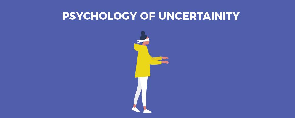 psychology of uncertainity