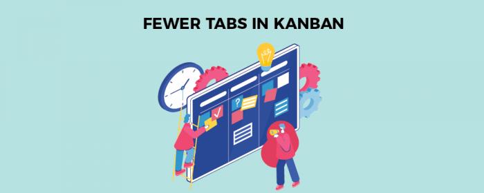 fewer tabs in kanban